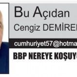 Cengiz Demirel  Yazdı ; BBP Nereye Koşuyor?..