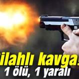 Köyde Silahlı Çatışma , 1 ölü , 1 yaralı…